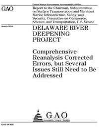 Delaware River Deepening Project: Comprehensive Reanalysis Corrected Errors, But Several Issues Still Need to Be Addressed: Report to the Chairman, Su