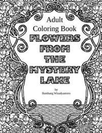 Flowers from the Mystery Lake: Adult Coloring Book