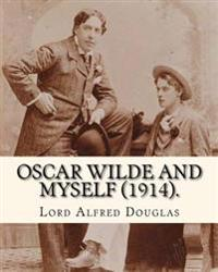 Oscar Wilde and Myself (1914). by: Lord Alfred Douglas (Illustrated): Lord Alfred Bruce Douglas (22 October 1870 ? 20 March 1945), Nicknamed Bosie, Wa