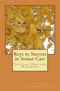 Keys to Success in Senior Care: The Care Provider Handbook