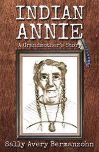 Indian Annie: A Grandmother's Story