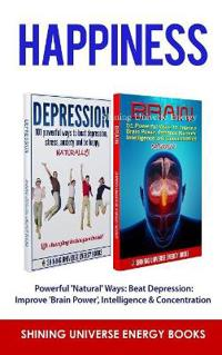 Happiness: Powerful 'Natural' Ways: Beat Depression: Improve 'Brain Power', Intelligence & Concentration