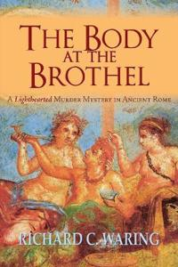 The Body of the Brothel: A Lighthearted Murder Mystery in Ancient Rome