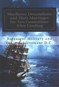 Mayflower Descendants and Their Marriages for Two Generations After Landing: Including a Short History of the Church of the Pilgrim Founders of New En