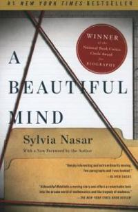 A Beautiful Mind: The Life of Mathematical Genius and Novel Laureate John Nash
