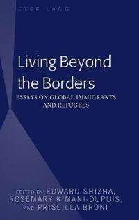 Living Beyond the Borders: Essays on Global Immigrants and Refugees