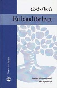 Ett band för livet : Bowlbys anknytningsteori och psykoterapi - Carlo Perris pdf epub