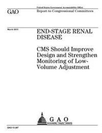 End-Stage Renal Disease: CMS Should Improve Design and Strengthen Monitoring of Low-Volume Adjustment: Report to Congressional Committees.