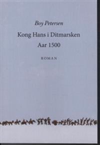 Kong Hans i Ditmarsken aar 1500