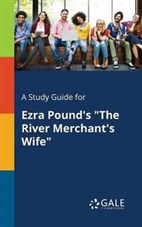A Study Guide for Ezra Pound's the River Merchant's Wife