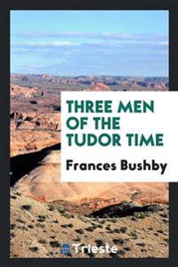 Three Men of the Tudor Time