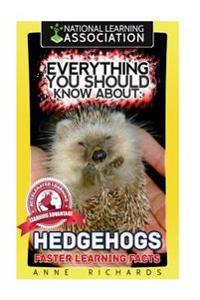 Everything You Should Know about: Hedgehogs