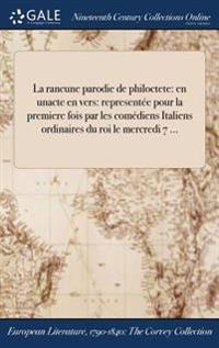 La Rancune Parodie de Philoctete: En Unacte En Vers: Representee Pour La Premiere Fois Par Les Comediens Italiens Ordinaires Du Roi Le Mercredi 7 ...