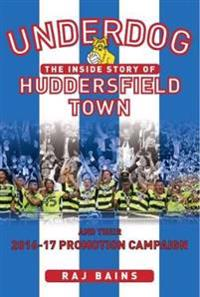 Underdog - the inside story of huddersfield town and their 2016-17 promotio