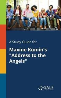 A Study Guide for Maxine Kumin's Address to the Angels
