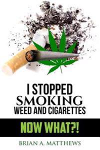 I Stopped Smoking Weed and Cigarettes: Now What?!