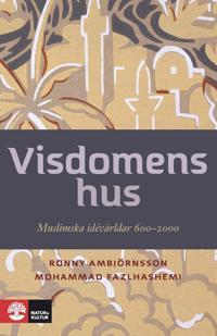 Visdomens hus : Muslimska idévärldar 600-2000 E-bok