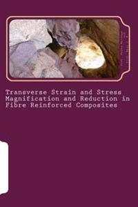 Transverse Strain and Stress Magnification and Reduction in Fibre Reinforced Composites