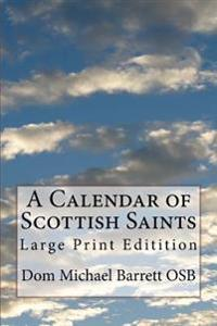 A Calendar of Scottish Saints: Large Print Editition