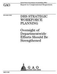 Dhs Strategic Workforce Planning: Oversight of Departmentwide Efforts Should Be Strengthened: Report to Congressional Requesters.