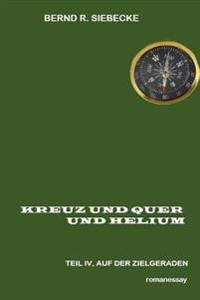 Kreuz Und Quer Und Helium, Teil IV: Auf Der Zielgeraden