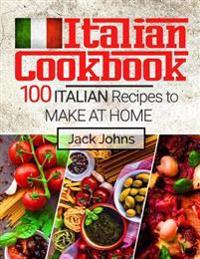 Italian Cookbook: 100 Italian Recipes to Make at Home