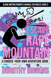 Escape Rape Mountain: A Choose-Your-Own Adventure Book