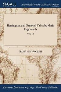 Harrington, and Ormond: Tales: By Maria Edgeworth; Vol. III