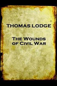 Thomas Lodge - The Wounds of Civil War