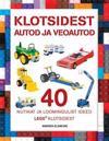 Klotsidest autod ja veoautod. 40 nutikat ja loomingulist ideed klassikalistest lego klotsidest