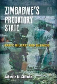 Zimbabwe's Predatory State: Party, Military and Business