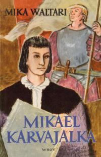 Mikael Karvajalka : Mikael Karvajalan nuoruus ja merkilliset seikkailut monessa maassa vuoteen 1527 asti kymmenenä kirjana hänen itsensä vilpittömästi kertomina