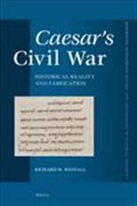 Caesar's Civil War: Historical Reality and Fabrication