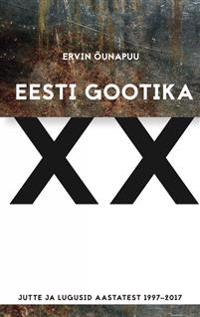 Eesti gootika xx. jutte ja lugusid aastatest 1997-2017