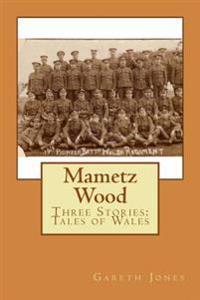Mametz Wood: Three Stories: Tales of Wales