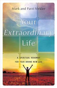 Your Extraordinary Life: A Spiritual Roadmap for Your Brand New Life