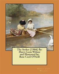The Seeker (1904) by: Harry Leon Wilson and Illustrated By: Rose Cecil O'Neill