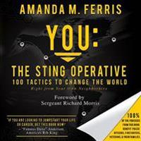 You: The Sting Operative: 100 Tactics to Change the World Right from Your Own Neighborhive