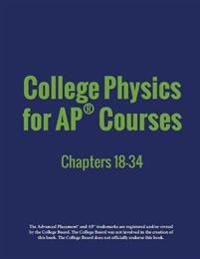 College Physics for AP(R) Courses: Part 2: Chapters 18-34