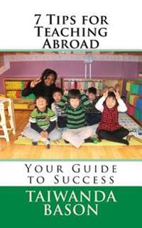 7 Tips for Teaching Abroad: Your Guide to Success