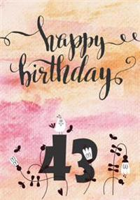 Happy Birthday 43: Keepsake Journal Notebook for Best Wishes, Messages & Doodling
