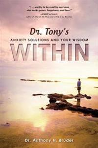 Dr. Tony's Anxiety Solutions and Your Wisdom Within