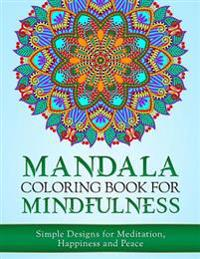 Mandala Coloring Book for Mindfulness: Simple Designs for Meditation, Happiness and Peace