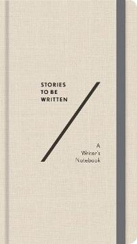 Stories to Be Written: A Writer's Notebook