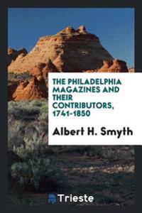 The Philadelphia Magazines and Their Contributors, 1741-1850