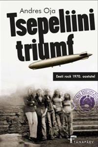 Tsepeliini triumf. eesti rock 1970. aastatel