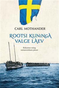 Rootsi kuninga valge laev. riskantne mäng rannarootslaste pärast