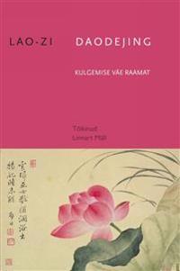 Daodejing. kulgemise väe raamat. idamaade tarkus