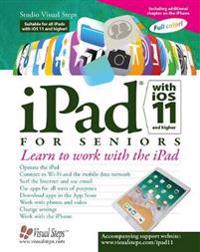 iPad with IOS 11 and Higher for Seniors: Learn to Work with the iPad