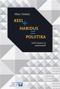 Keel + haridus = poliitika. valik kirjutisi ja ettekandeid